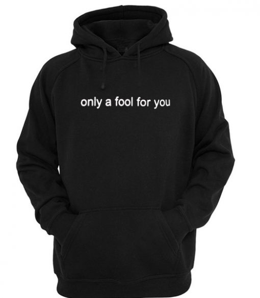 only a fool for you hoodie