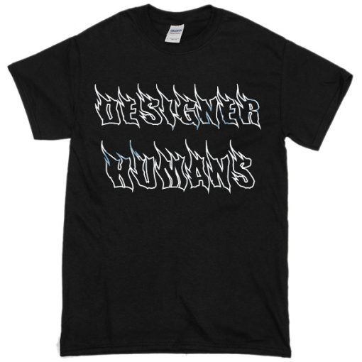 Designer Humans T Shirt