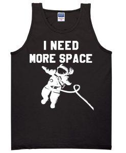 I Need More Space Tanktop