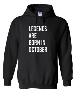 Legends Are Born In October Hoodie