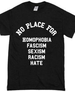 No Place For Homophobia Fascism T-Shirt