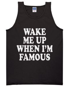 Wake Me Up When I'm Famous Tanktop