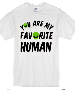 You Are My Favorite Human T-Shirt