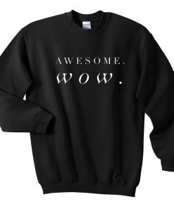 Awesome Wow Unisex Sweatshirt