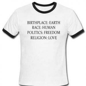 Birthplace Earth Race Human Politics Freedom Religion Love T-Shirt