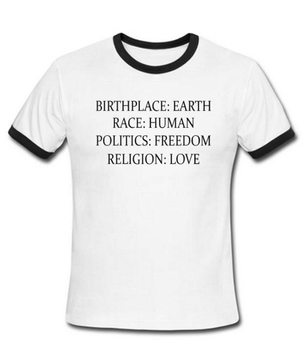 Birthplace Earth Race Human Politics Freedom Religion Love T-Shirt
