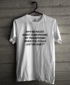 Racist Sexist Homophobic And Transphobic T-Shirt