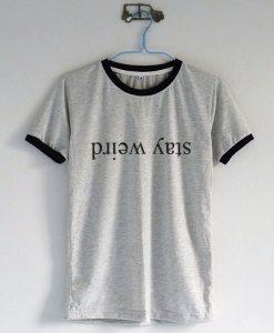 Stay Weird Ringer Grey T-Shirt