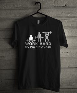 Work Hard No Pain No Gain T-Shirt