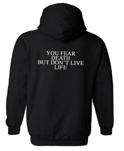 You Fear Death But Don't Live Life Hoodie Back