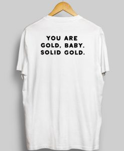You are Gold Baby Solid Gold T-Shirt