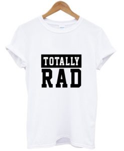 Totally Rad T-Shirt