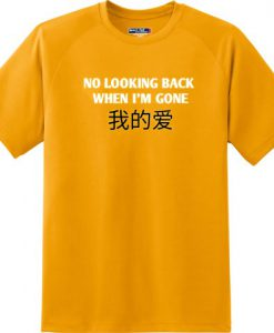 No Looking Back When I'm Gone T-Shirt