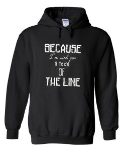 Because I'm With You Till The End of The Line Hoodie