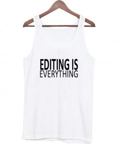 Editing is Everything Tanktop
