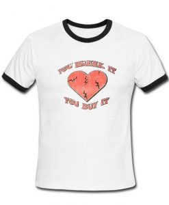 You Break It You Buy It Ringer T-Shirt