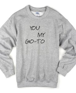 You My Go-To Sweatshirt