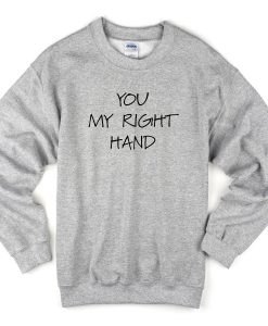 You My Right Hand Sweatshirt