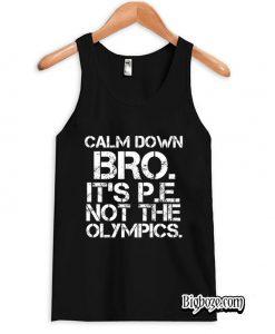 Calm Down Bro It's PE Not Olympics Tanktop