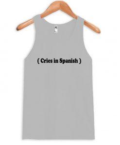Cries in Spanish Tanktop