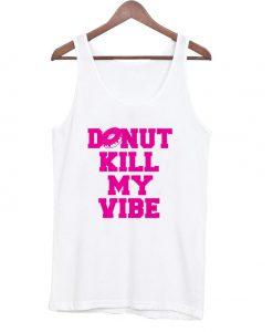 Donut Kill My Vibe Tanktop