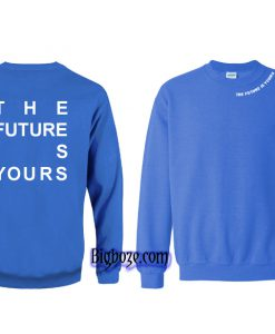 The Future is Yours Sweatshirt