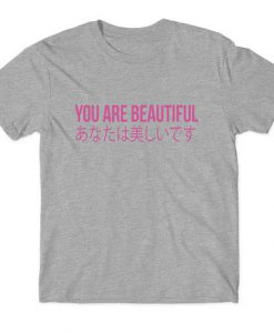 You Are Beautiful Japanese T-Shirt