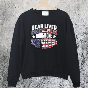 Dear Liver Today Will Be A Rough One Stay Strong Sweatshirt