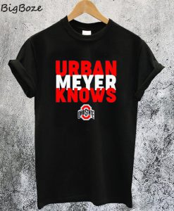 Urban Meyer Knows Ohio State T-Shirt