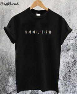 Foolish T-Shirt
