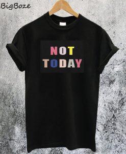 Not Today Rainbow T-Shirt