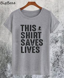 This Shirt Saves Lives T-Shirt