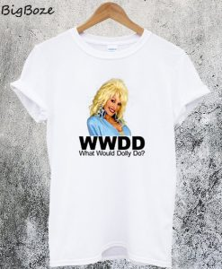 What Would Dolly Parton Do T Shirt