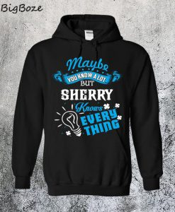 Sherry Knows Everything Hoodie