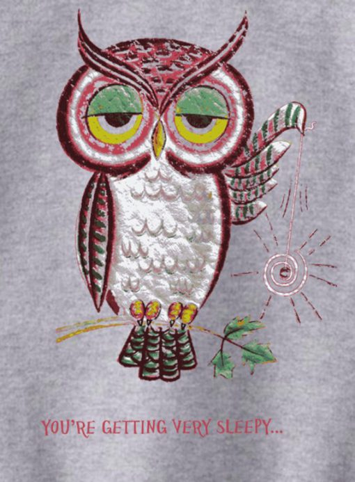 Owl You're Getting Very Sleepy Sweatshirt