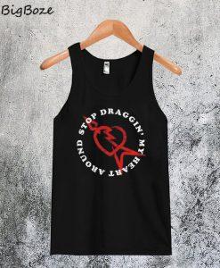 Stop Draggin' My Heart Around Tanktop