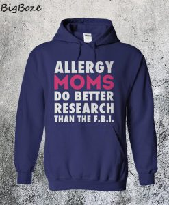 Allergy Moms Do Better Research Than The F.B.I Hoodie