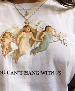 You Can't Hang With Us Angel T-Shirt