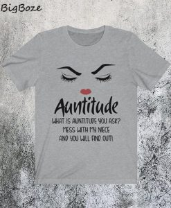 Auntitude What Is Auntitude You Ask T-Shirt