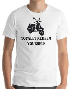Totally Redeem Yourself T-Shirt