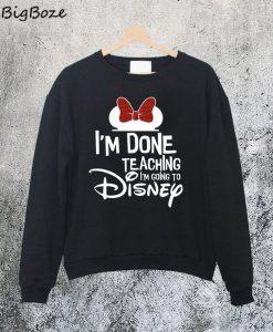 Disney Done Teaching Sweatshirt