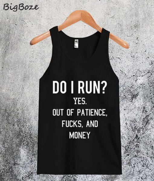 Do I Run Yes Out Of Patience Tanktop